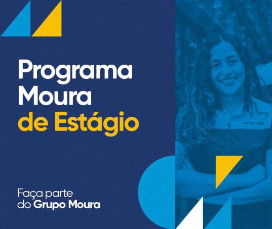 Grupo Moura abre inscrições para a edição 2021 do Programa Moura de Estágio